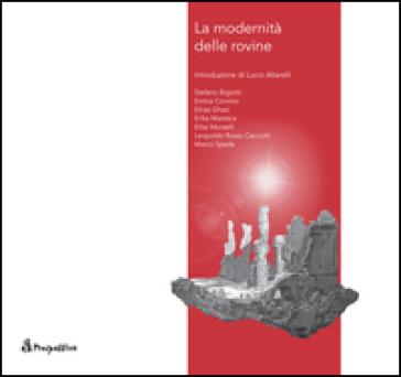 La modernità delle rovine - S. Bigiotti  