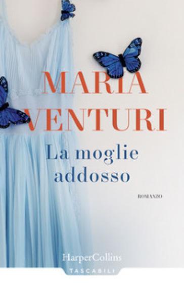 La moglie addosso - Maria Venturi |