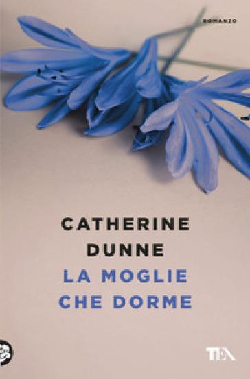 La moglie che dorme - Catherine Dunne | Kritjur.org
