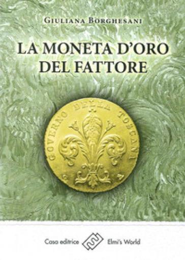 La moneta d'oro del fattore - Giuliana Borghesani |