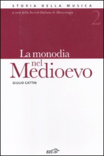 La monodia nel Medioevo. 2. - Giulio Cattin |