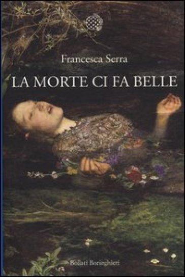La morte ci fa belle - Francesca Serra |