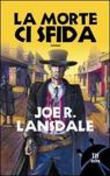 La morte ci sfida - Joe R. Lansdale |