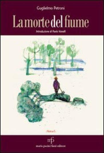 La morte del fiume - Guglielmo Petroni |