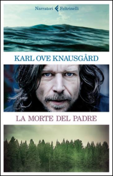La morte del padre - Karl Ove Knausgard   Kritjur.org