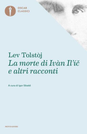 La morte di Ivan Il'ic - Lev Nikolaevic Tolstoj |