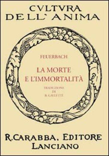 La morte e l'immortalità - Ludwig Feuerbach |