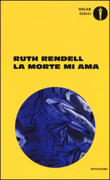 La morte mi ama - Ruth Rendell |