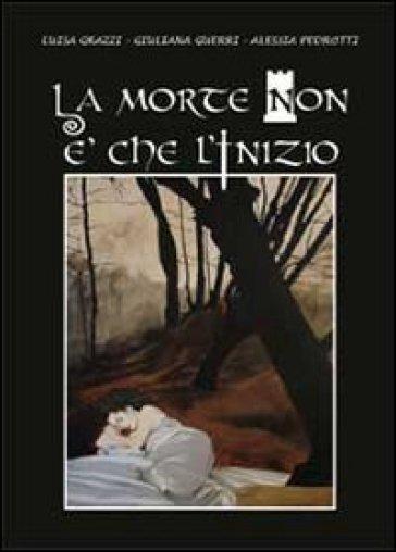 La morte non è che l'inizio - Luisa Grazzi  