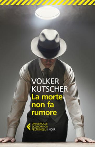 La morte non fa rumore - Volker Kutscher |