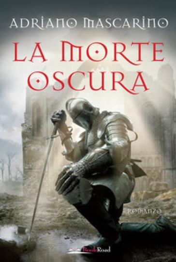 La morte oscura - Adriano Mascarino |