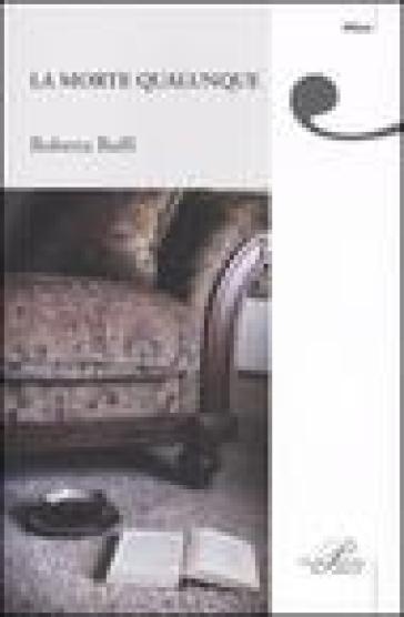 La morte qualunque - Roberta Buffi |