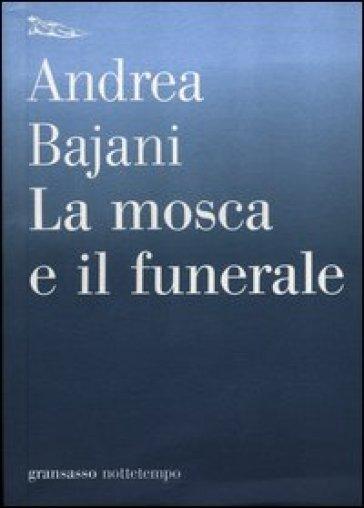 La mosca e il funerale - Andrea Bajani  