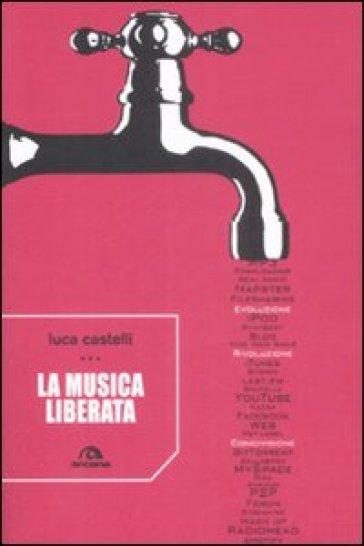 La musica liberata - Luca Castelli |