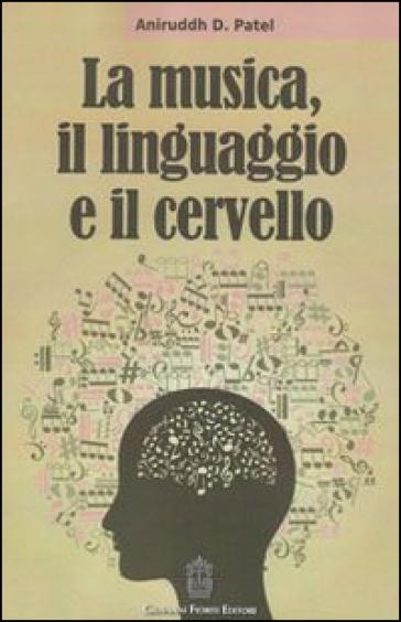 La musica, il linguaggio e il cervello - Aniruddh D. Patel  