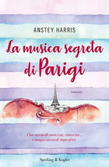 La musica segreta di Parigi - Anstey Harris | Rochesterscifianimecon.com