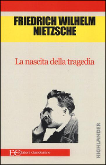 La nascita della tragedia - Friedrich Nietzsche |