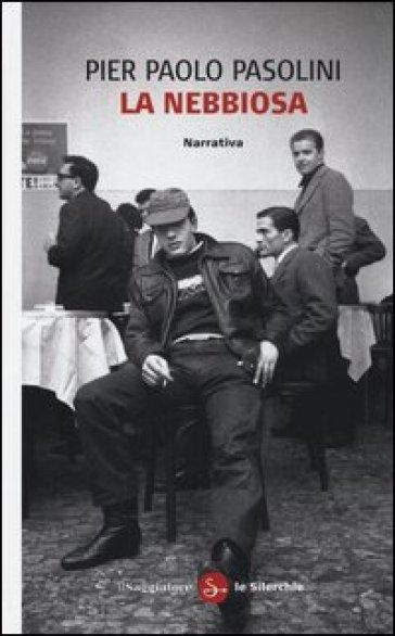 La nebbiosa - Pier Paolo Pasolini  