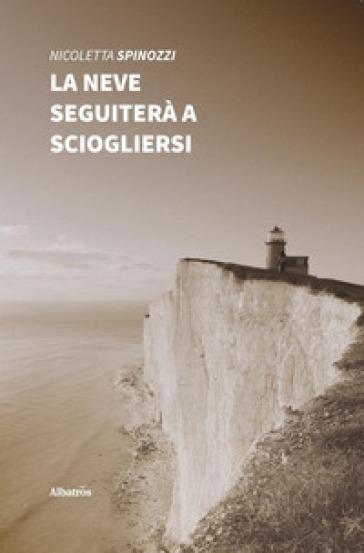 La neve seguiterà a sciogliersi - Nicoletta Spinozzi pdf epub