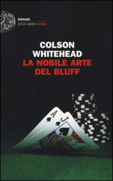 La nobile arte del bluff - Colson Whitehead |