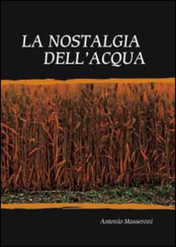 La nostalgia dell'acqua - Antonio Masseroni |