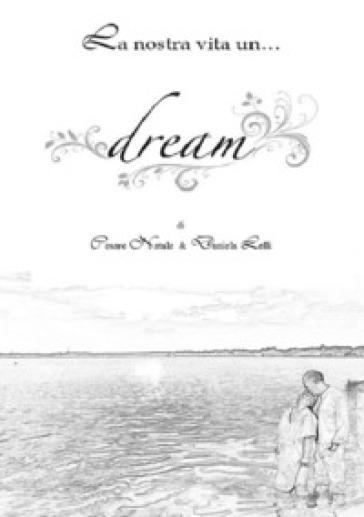 La nostra vita è un... dream