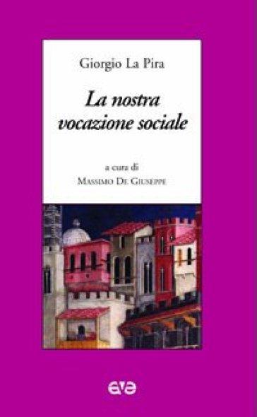 La nostra vocazione sociale - Giorgio La Pira  