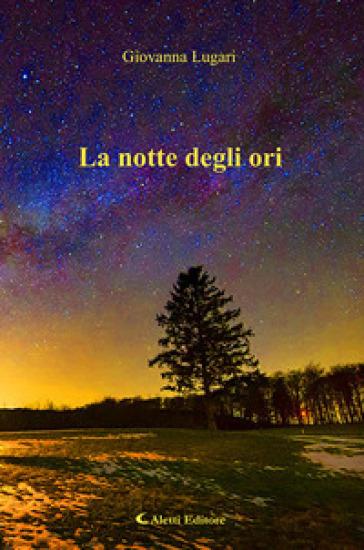 La notte degli ori - Giovanna Lugari |