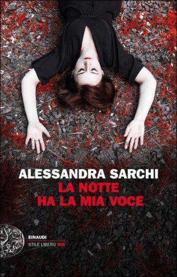 La notte ha la mia voce - Alessandra Sarchi |