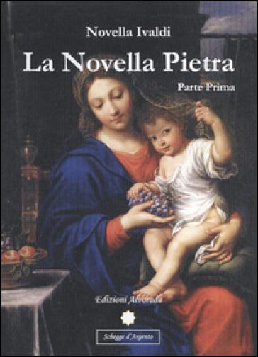 La novella pietra. Parte prima - Novella Ivaldi |