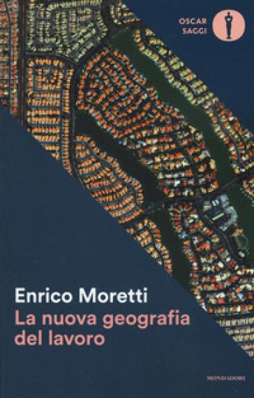 La nuova geografia del lavoro - Enrico Moretti |