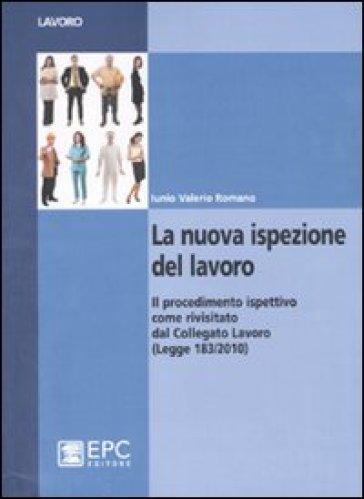 La nuova ispezione del lavoro - Iunio V. Romano |