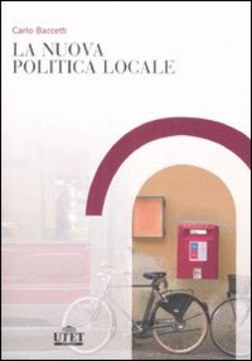 La nuova politica locale - Carlo Baccetti |