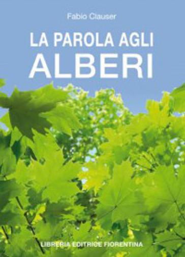 La parola agli alberi - Fabio Clauser pdf epub