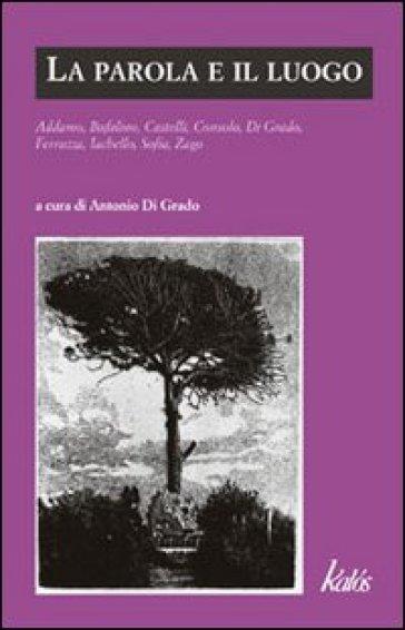 La parola e il luogo - Sebastiano Addamo |