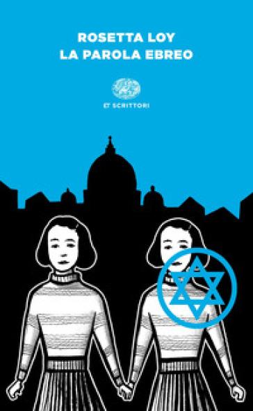 La parola ebreo - Rosetta Loy | Jonathanterrington.com