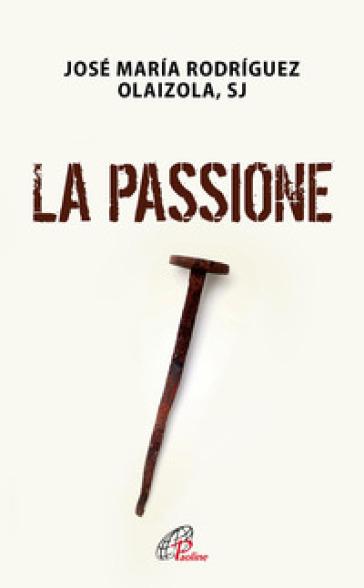 La passione - José Maria Rodriguez Olaizola | Jonathanterrington.com