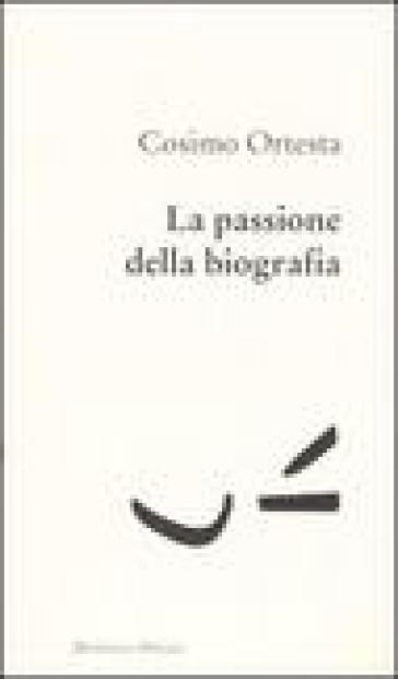 La passione della biografia - Cosimo Ortesta |