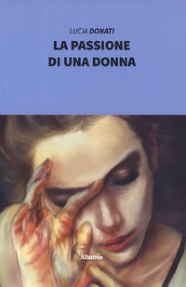 La passione di una donna - Lucia Donati |