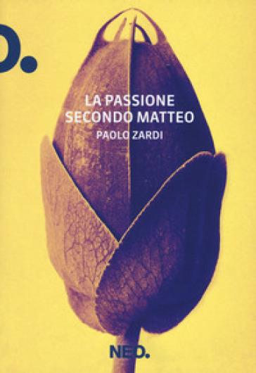 La passione secondo Matteo - Paolo Zardi |