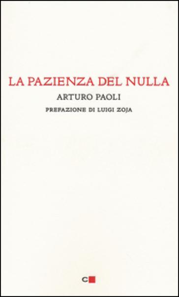 La pazienza del nulla - Arturo Paoli | Rochesterscifianimecon.com