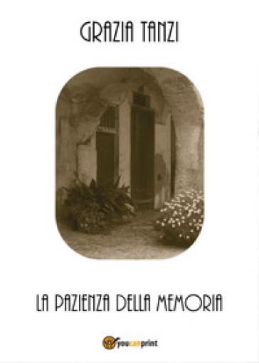 La pazienza della memoria - Grazia Tanzi | Kritjur.org