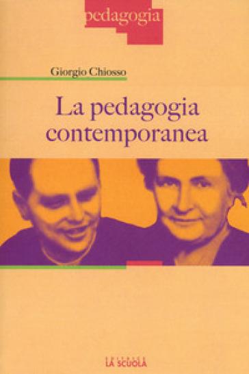La pedagogia contemporanea - Giorgio Chiosso |