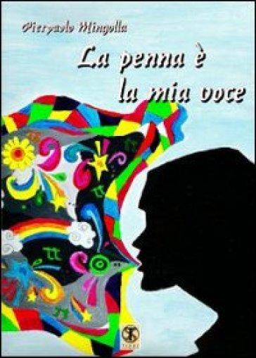 La penna è la mia voce - Pierpaolo Mingolla |