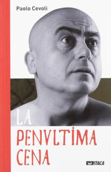 La penultima cena - Paolo Cevoli |