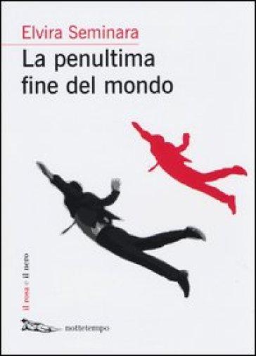 La penultima fine del mondo - Elvira Seminara |