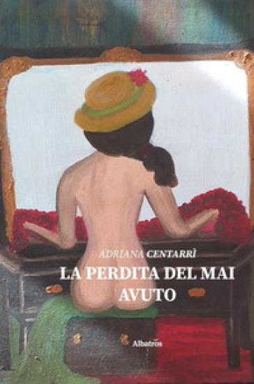 La perdita del mai avuto - Adriana Centarri | Thecosgala.com