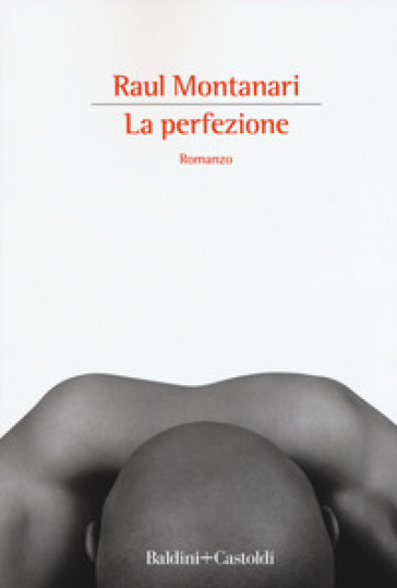 La perfezione - Raul Montanari |