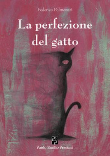 La perfezione del gatto - Federico Polmonari |