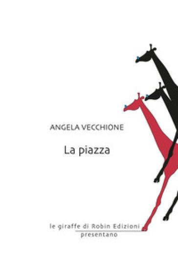 La piazza - Angela Vecchione - Libro - Mondadori Store